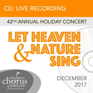 "2017 Annual Holiday Concert: ""Let Heaven And Nature Sing"""